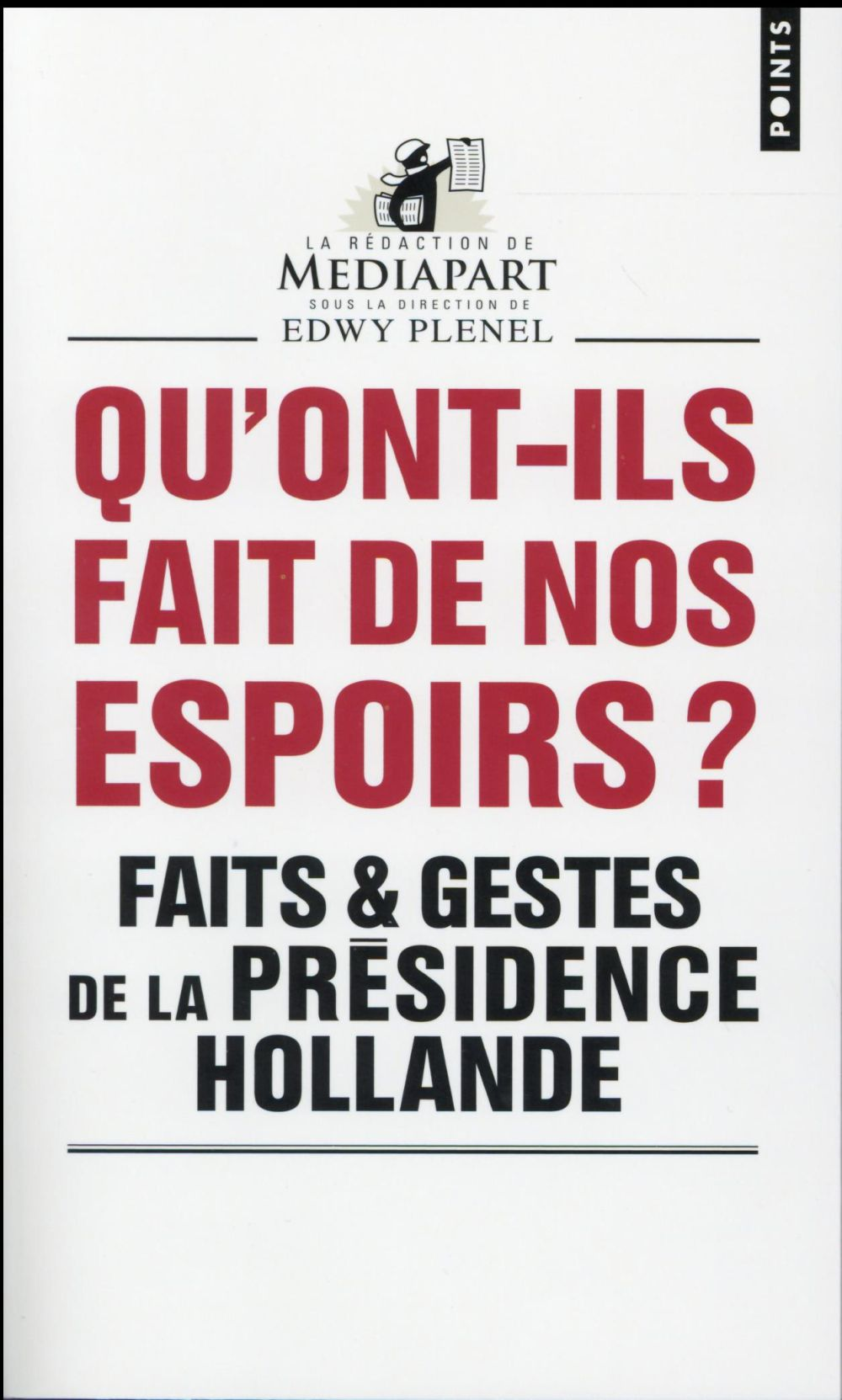 Qu'ont-ils fait de nos espoirs ? faits & gestes de la présidence Hollande