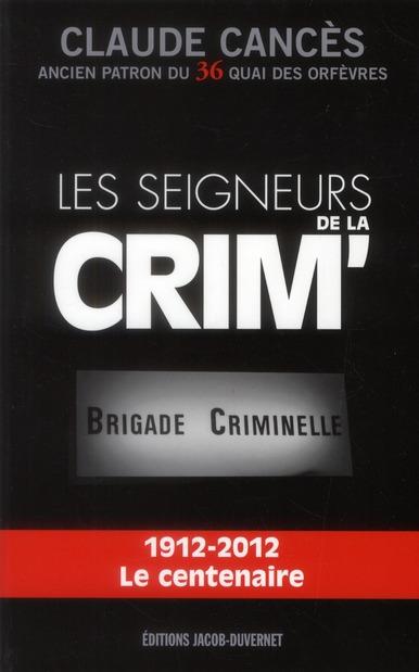 Les seigneurs de la crim' ; 1912-2012 le centenaire