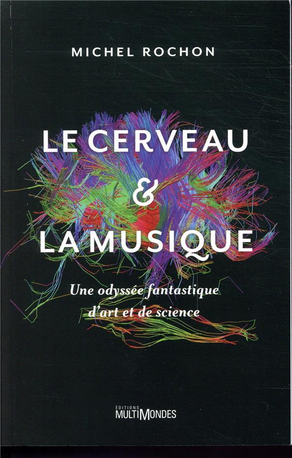 Le cerveau et la musique ; une odyssée fantastique d'art et de science