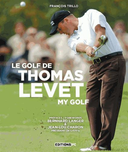 le golf de Thomas Levet ; my golf