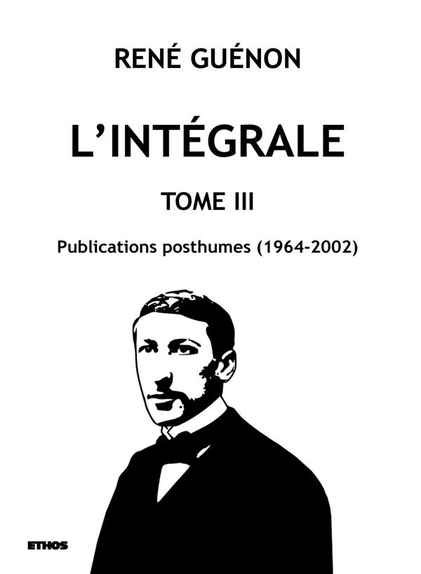 L'intégrale t.3 ; publications posthumes (1964-2002)