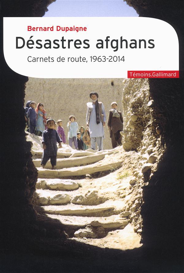 Désastres afghans ; carnets de route (1963-2014 )