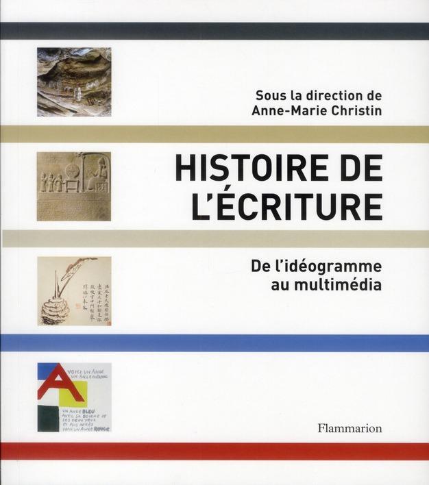 Histoire de l'écriture ; de lidéogramme au multimédia