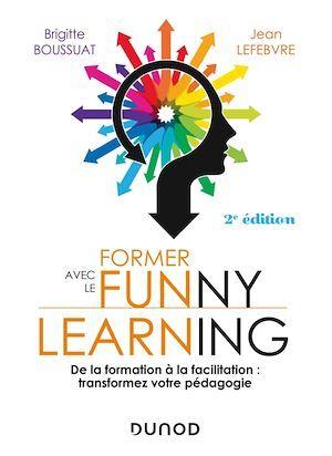 Former avec le funny learning ; de la formation à la facilitation : transformez votre pédagogie (2e édition)