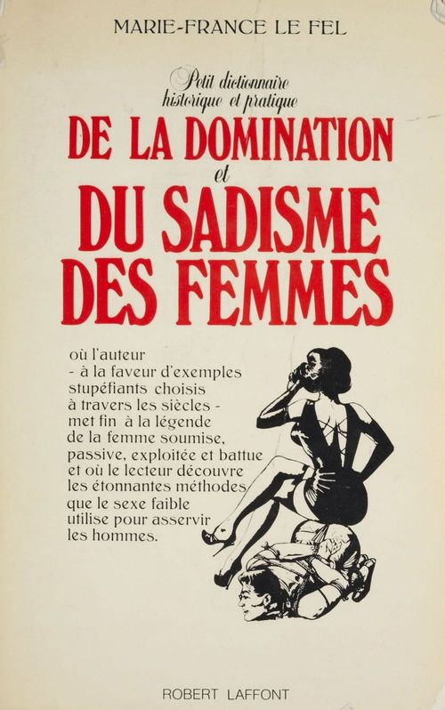 Petit dictionnaire historique et pratique de la domination et du sadisme des femmes  - Marie France Le Fel