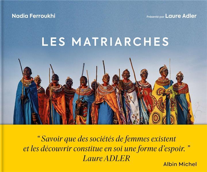 Les matriarches : dernières sociétés de femmes autour du monde