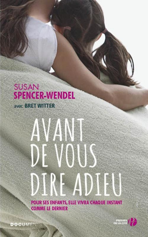 Avant de vous dire adieu  - Susan Spencer-Wendel  - Bret WITTER