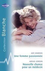 Vente EBooks : Une femme passionnée - Nouvelle chance pour un médecin (Harlequin Blanche)  - Amy Andrews - Abigail Gordon