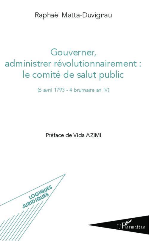 Gouverner administrer révolutionnairement : le comité de salut public