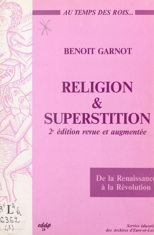 Religion et superstition au temps des rois, de la Renaissance à la Révolution (Beauce, Perche, Drouais, Thymerais)