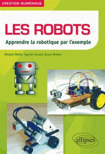 Les robots ; apprendre la robotique par l'exemple