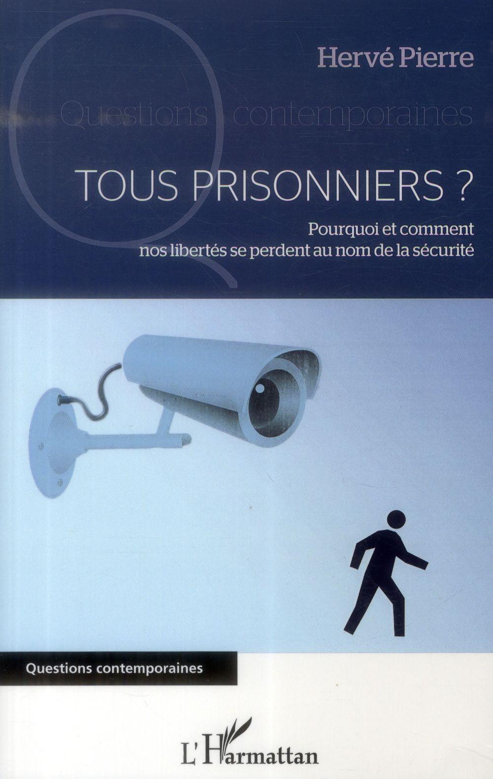 Tous prisonniers ? pourquoi et comment nos libertés se perdent au nom de la sécurité