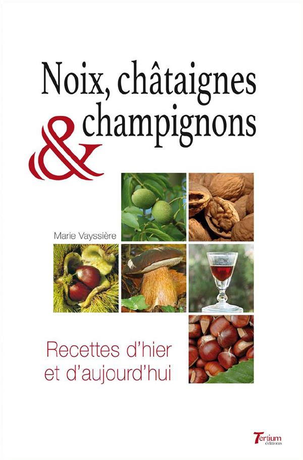 Noix, chataignes et champignons ; recettes d'hier et d'aujourd'hui