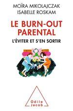 Le burn-out parental ; l'éviter pour s'en sortir  - Isabelle Roskam - Moira Mikolajczak