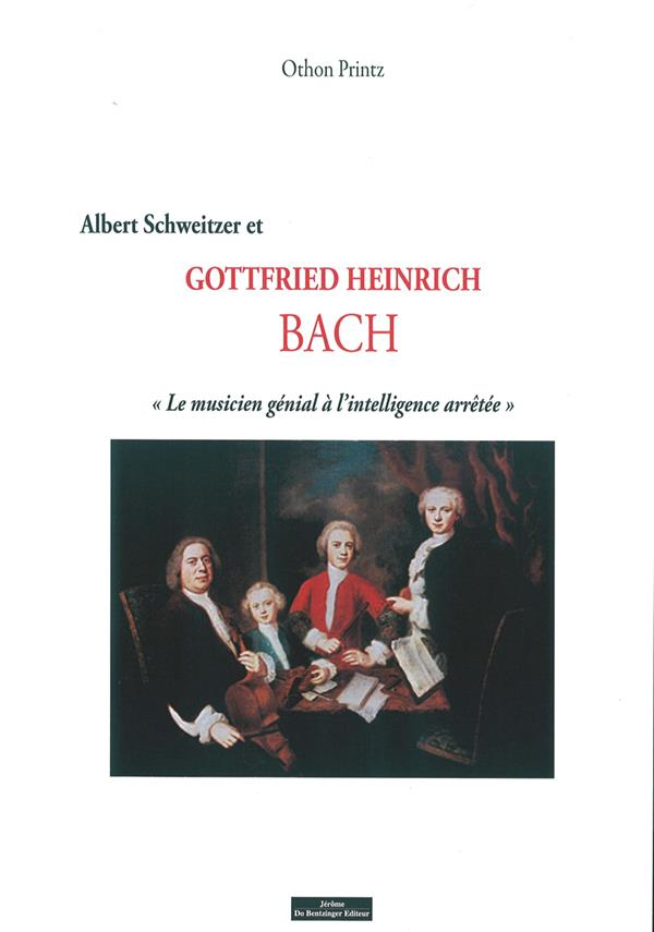 Albert Schweitzer et Gottfried Heinrich Bach, le musicien génial à l'intelligence arrêtée