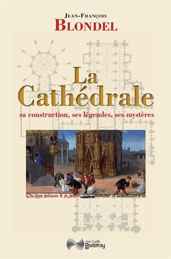 La cathédrale ; sa construction, ses légendes, ses mystères