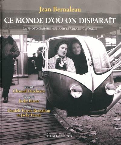 Ce Monde D'Ou On Disparait ; La Photographie Humaniste A Blaye (Gironde)