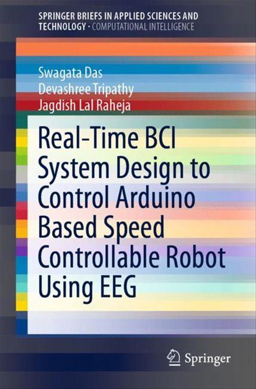 Real-Time BCI System Design to Control Arduino Based Speed Controllable Robot Using EEG  - Jagdish Lal Raheja  - Swagata Das  - Devashree Tripathy