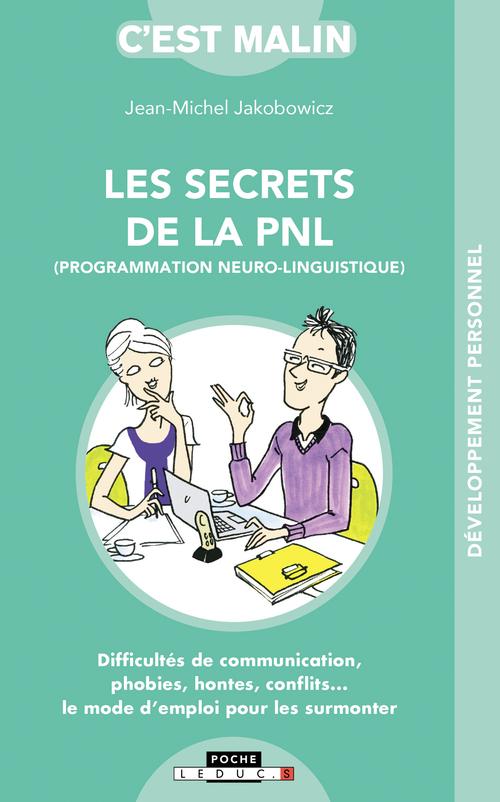 C'est malin poche ; les secrets de la PNL (programmation neuro-linguistique), c'est malin ; difficultés de communication, phobies, hontes, conflits... le mode d'emploi pour les surmonter