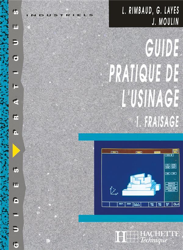 Guide Pratique De L'Usinage,  1 Fraisage - Livre Eleve - Ed.2006