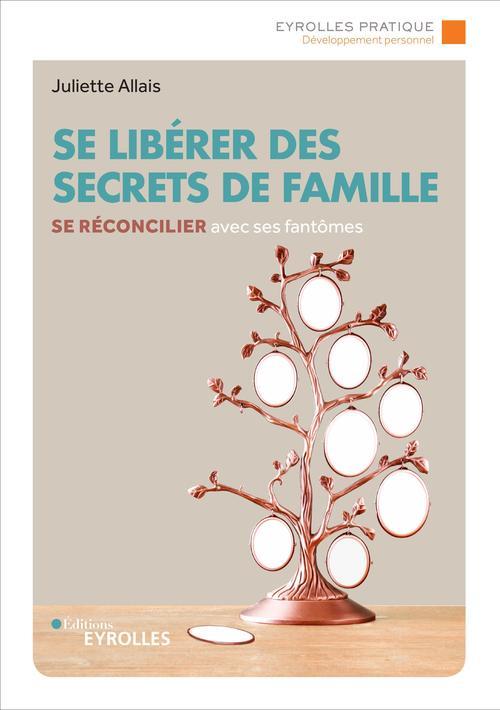 Se libérer des secrets de famille ; se réconcilier avec ses fantômes