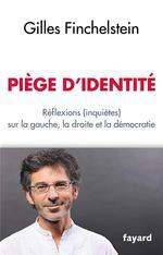 Couverture de Piège d'identité ; réflexions (inquiètes) sur la gauche, la droite et la démocratie