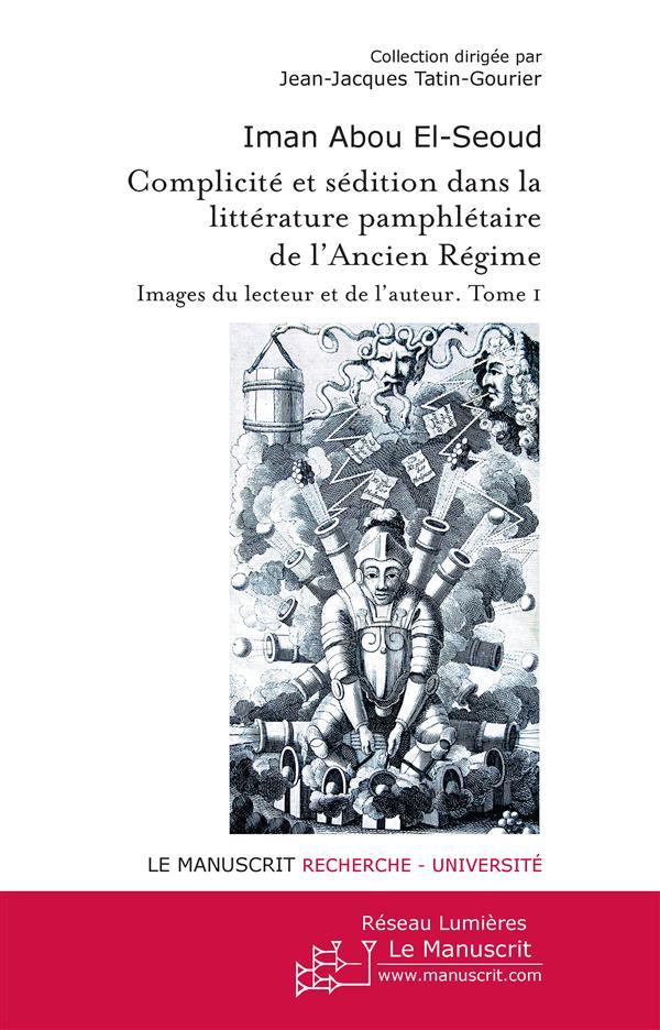 Complicité et sédition dans la littérature pamphlétaire de l'Ancien Régime ; images du lecteur et de l'auteur t.1