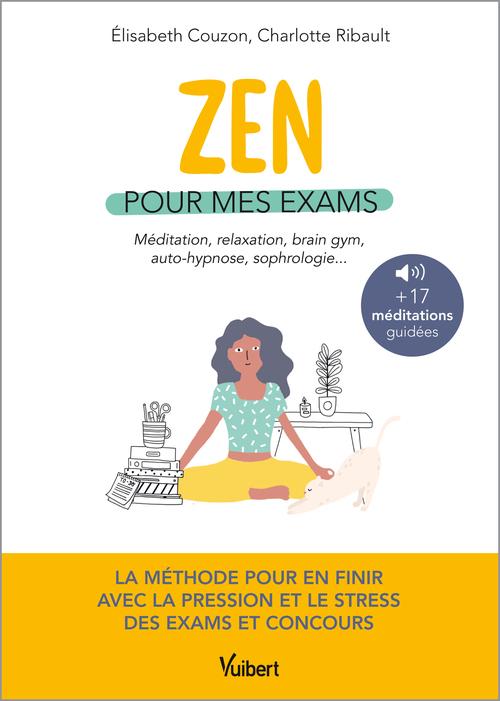 Zen pour les exams ; la méthode pour en finir avec le stress et la pression