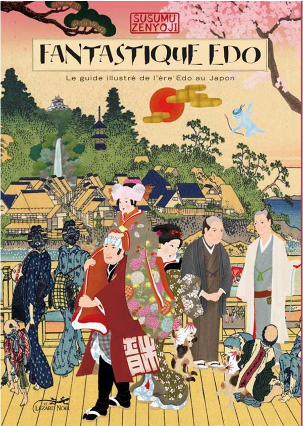 Fantastique edo ; le guide illustré de l'ère Edo au Japon