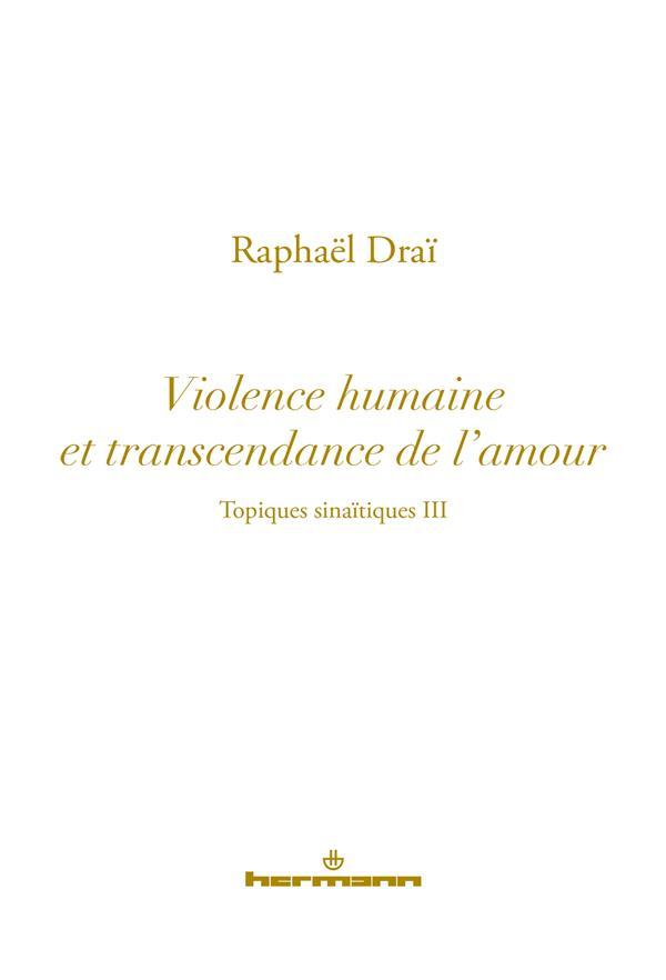 Les topiques sinaïtiques t.3 ; la violence répétitive et la transcendance de l'amour