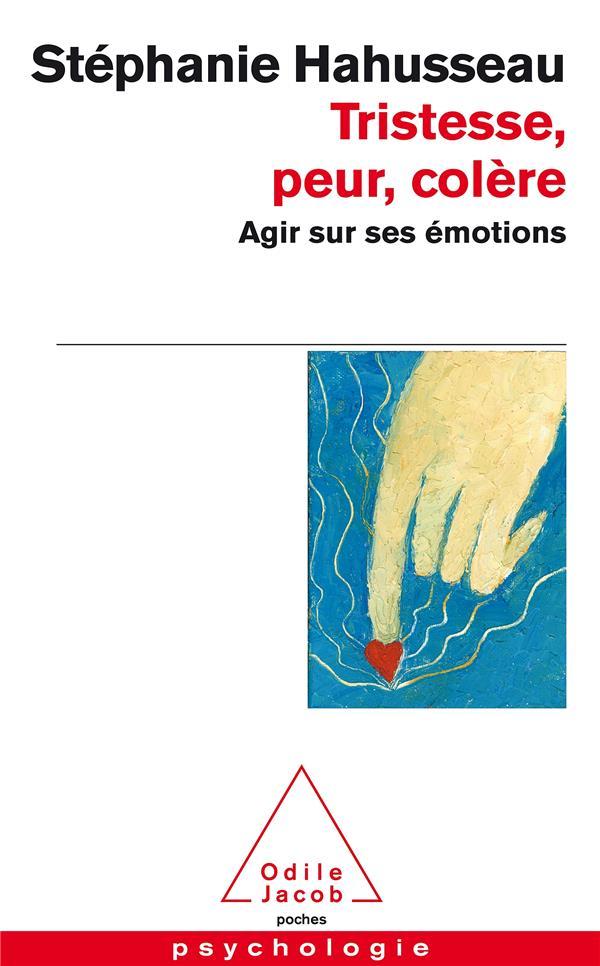 Tristesse, peur, colère ; agir sur ses émotions