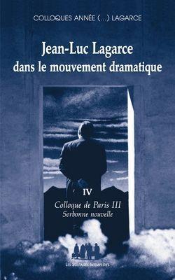 Jean-Luc Lagarce dans le mouvement dramatique t.4 ; colloque de Paris III Sorbonne nouvelle