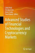 Advanced Studies of Financial Technologies and Cryptocurrency Markets  - Taisei Kaizoji - Lukás Pichl - Cheoljun Eom - Enrico Scalas