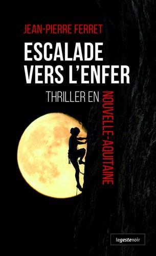 Escalade vers l'enfer ; thriller en Nouvelle Aquitaine