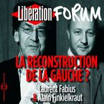 Vente AudioBook : Libération Forum. La reconstruction de la gauche ?  - Alain Finkielkraut - Laurent FABIUS
