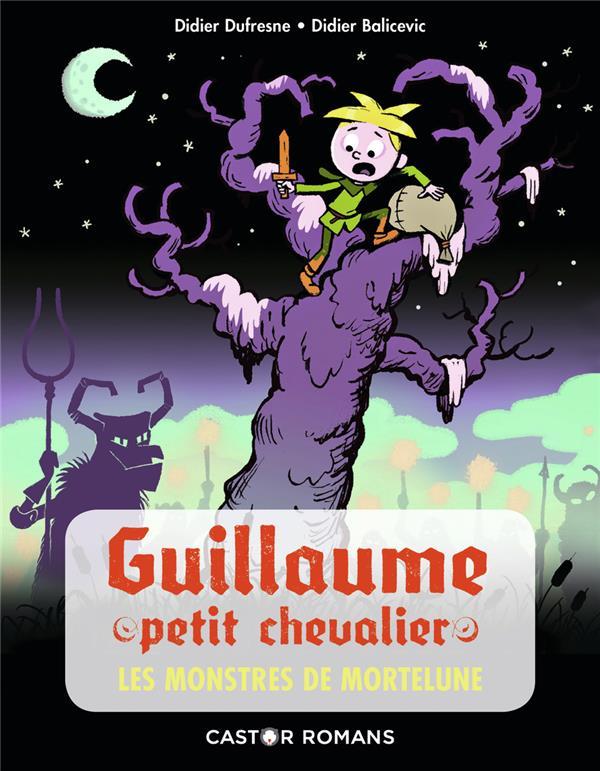 Guillaume petit chevalier T.5 ; les monstres de mortelune