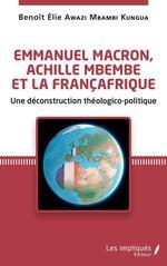 Vente Livre Numérique : Emmanuel Macron, Archille Mbembe et la françafrique : une déconstruction théologico-politique  - Benoît Awazi Mbambi Kungua