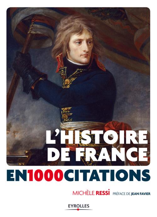 L'histoire de France en 1000 citations , de la Gaule à nos jours