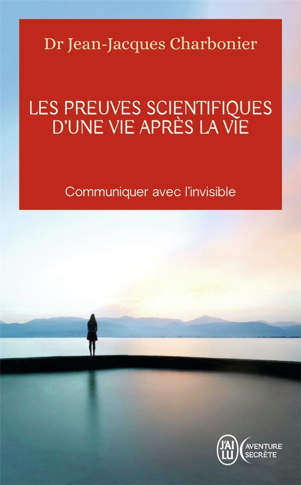 Les preuves scientifiques d'une vie après la vie ; communiquer avec l'invisible