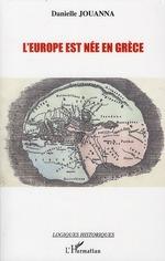 L'Europe est née en Grèce  - Danielle Jouanna - Danielle Jouanna