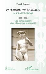 « psychopathia sexualis » de Krafft Ebing (1886-1924) ; une oeuvre majeure dans l'histoire de la sexualité  - Patrick Pognant - Patrick Albert Charles Pognant