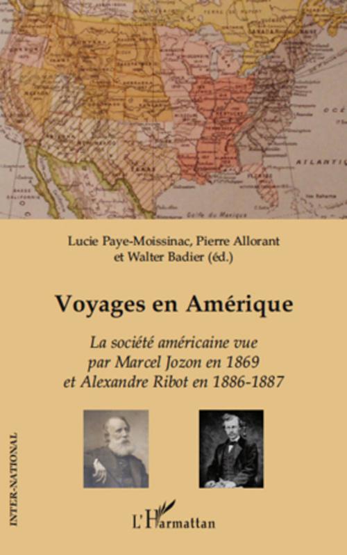 Voyages en Amérique ; la société américaine vue par Marcel Jozon en 1869 et Alexandre Ribot en 1886-1887