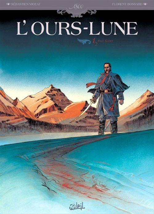 L'ours-lune t.1 ; fort Sutter
