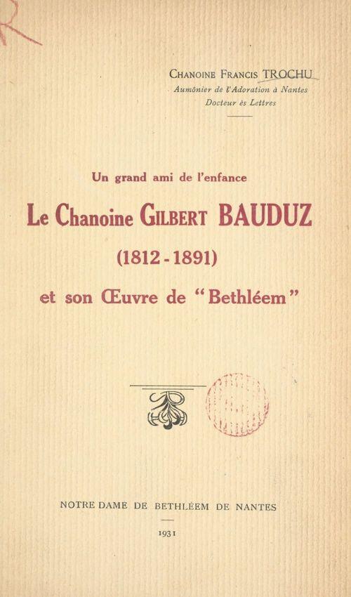 Un grand ami de l'enfance : le chanoine Gilbert Bauduz (1812-1891), et son OEuvre de