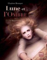 Vente EBooks : Lune et l'ombre t.3 ; briser le sort  - Charlotte BOUSQUET