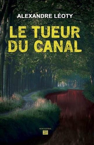 LE TUEUR DU CANAL ALEXANDRE LEOTY