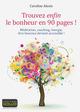 Trouvez enfin le bonheur en 90 pages ! méditation, coaching, énergie, être heureux devient accessible  - Caroline Alexis