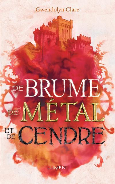 DE BRUME, DE METAL ET DE CENDRE CLARE GWENDOLYN