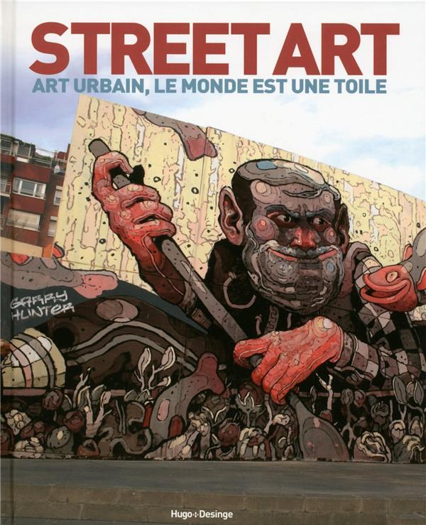 Street art ; art urbain ; le monde est une toile