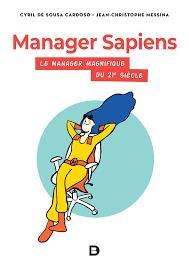 Manager sapiens ; le manager magnifique du XXIe siècle